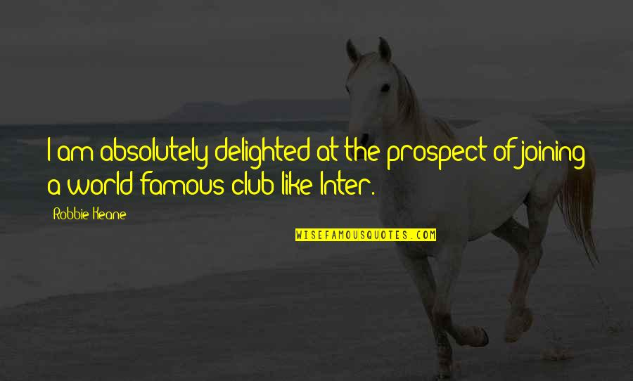 Prospect Quotes By Robbie Keane: I am absolutely delighted at the prospect of