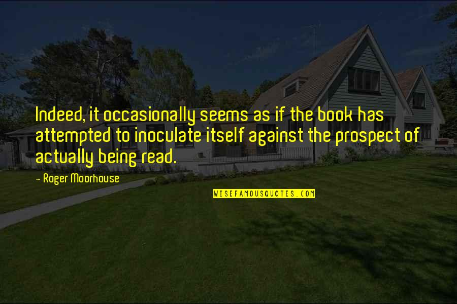 Prospect Quotes By Roger Moorhouse: Indeed, it occasionally seems as if the book