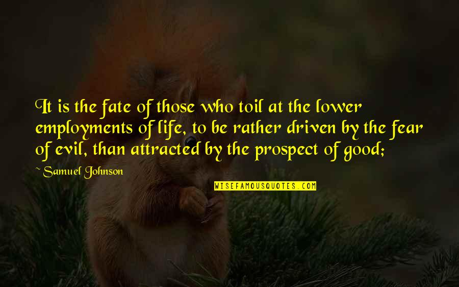 Prospect Quotes By Samuel Johnson: It is the fate of those who toil