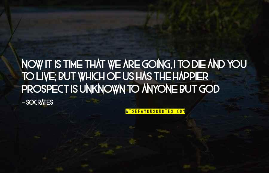 Prospect Quotes By Socrates: Now it is time that we are going,