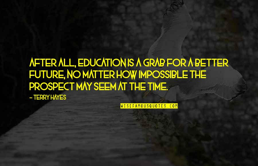 Prospect Quotes By Terry Hayes: After all, education is a grab for a