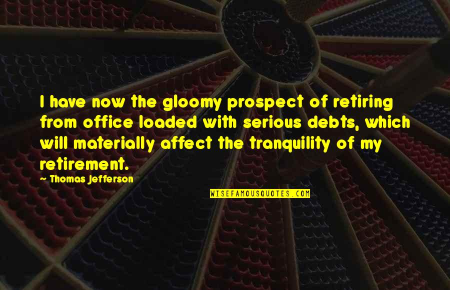 Prospect Quotes By Thomas Jefferson: I have now the gloomy prospect of retiring