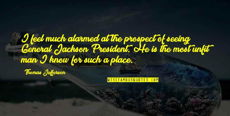 Prospect Quotes By Thomas Jefferson: I feel much alarmed at the prospect of