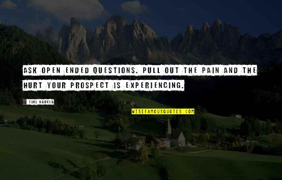 Prospect Quotes By Timi Nadela: Ask open ended questions. Pull out the pain