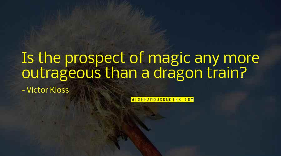 Prospect Quotes By Victor Kloss: Is the prospect of magic any more outrageous