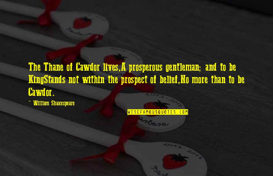 Prospect Quotes By William Shakespeare: The Thane of Cawdor lives,A prosperous gentleman; and