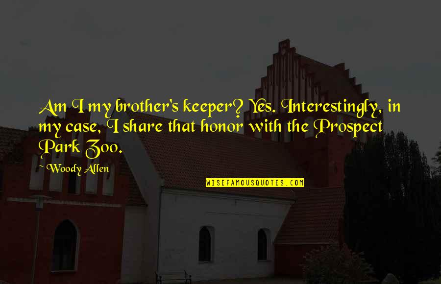 Prospect Quotes By Woody Allen: Am I my brother's keeper? Yes. Interestingly, in