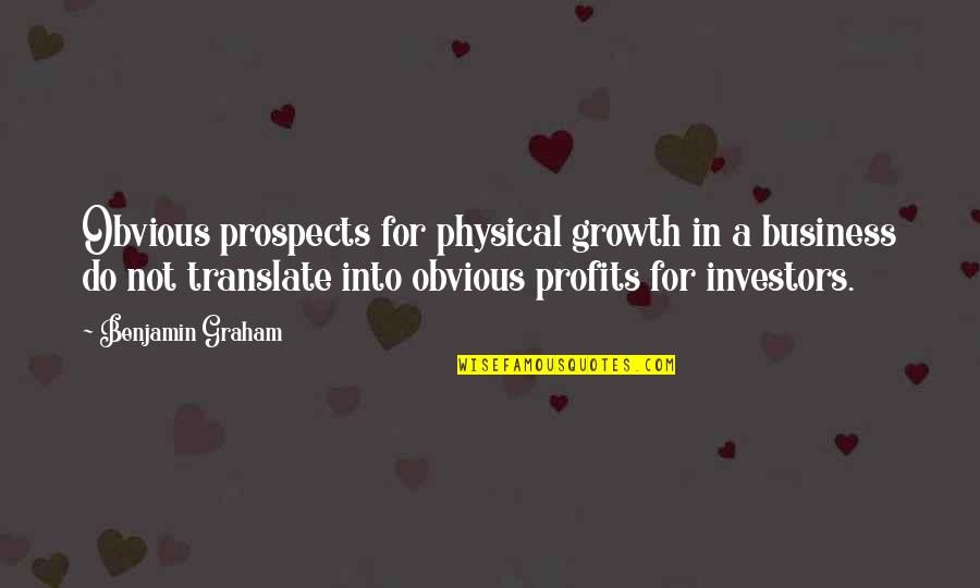 Prospects Quotes By Benjamin Graham: Obvious prospects for physical growth in a business