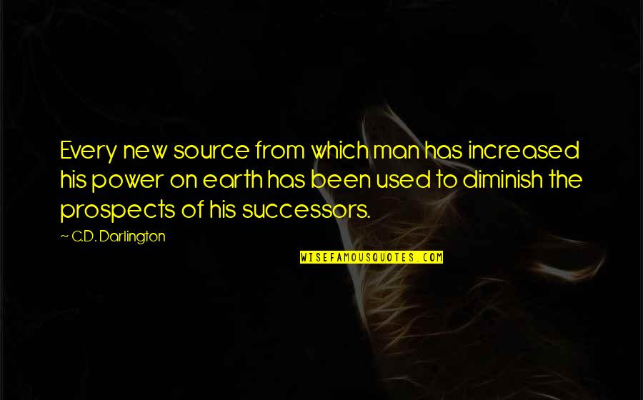 Prospects Quotes By C.D. Darlington: Every new source from which man has increased
