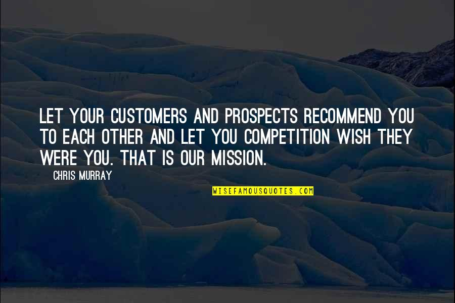 Prospects Quotes By Chris Murray: Let your customers and prospects recommend you to