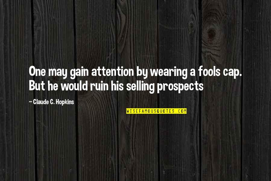 Prospects Quotes By Claude C. Hopkins: One may gain attention by wearing a fools