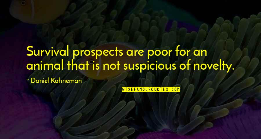 Prospects Quotes By Daniel Kahneman: Survival prospects are poor for an animal that