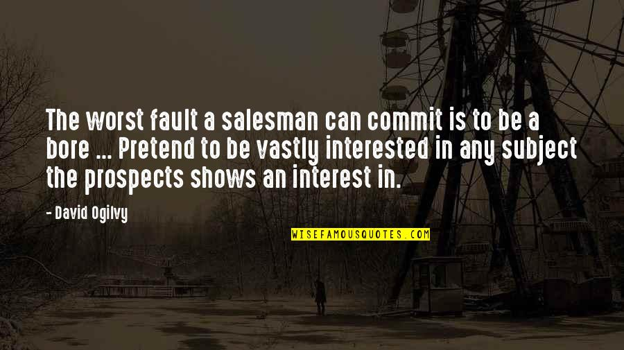 Prospects Quotes By David Ogilvy: The worst fault a salesman can commit is