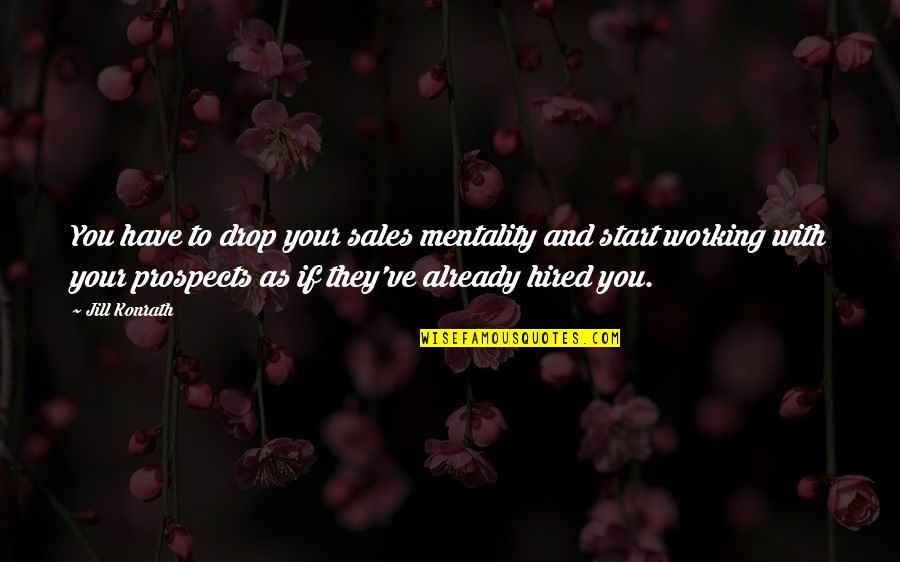 Prospects Quotes By Jill Konrath: You have to drop your sales mentality and