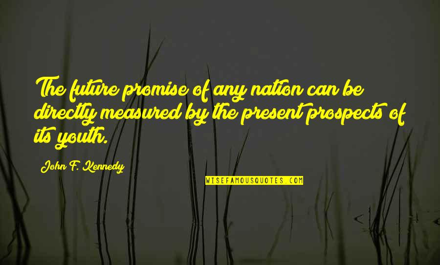 Prospects Quotes By John F. Kennedy: The future promise of any nation can be