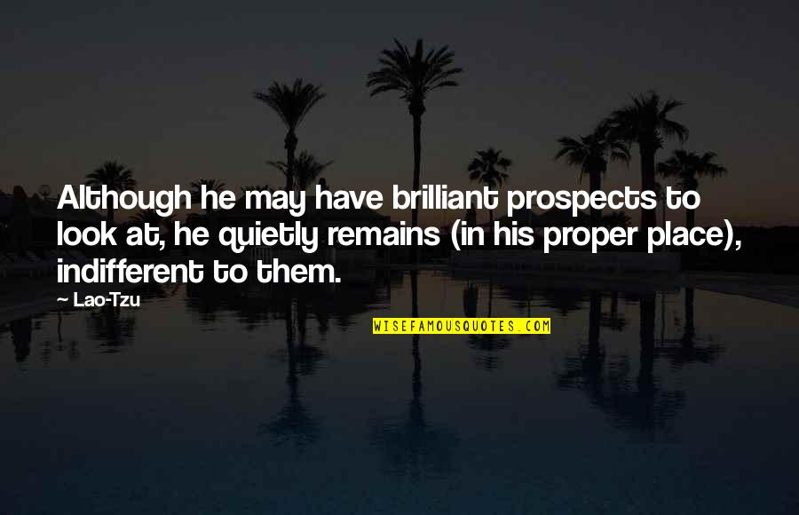Prospects Quotes By Lao-Tzu: Although he may have brilliant prospects to look