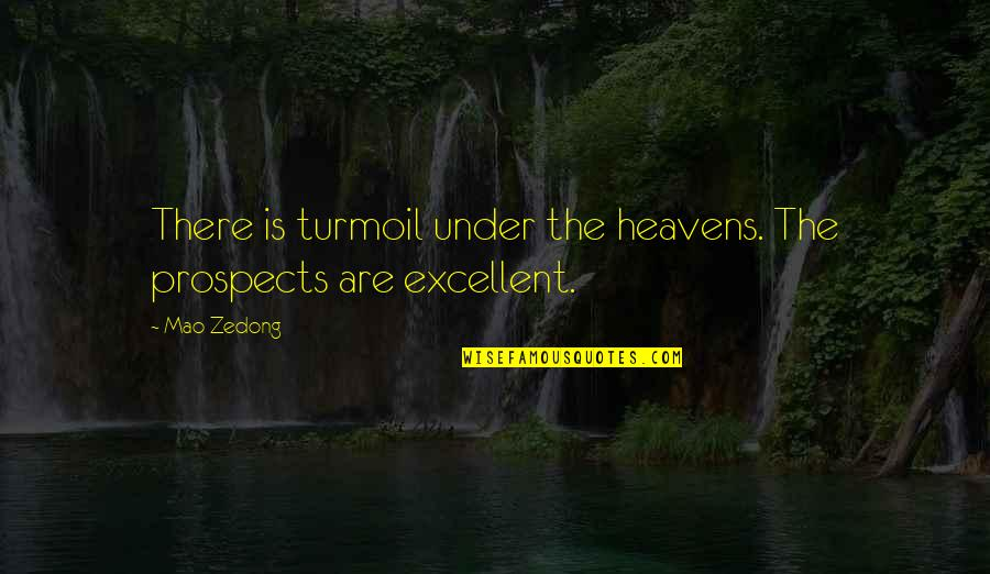Prospects Quotes By Mao Zedong: There is turmoil under the heavens. The prospects