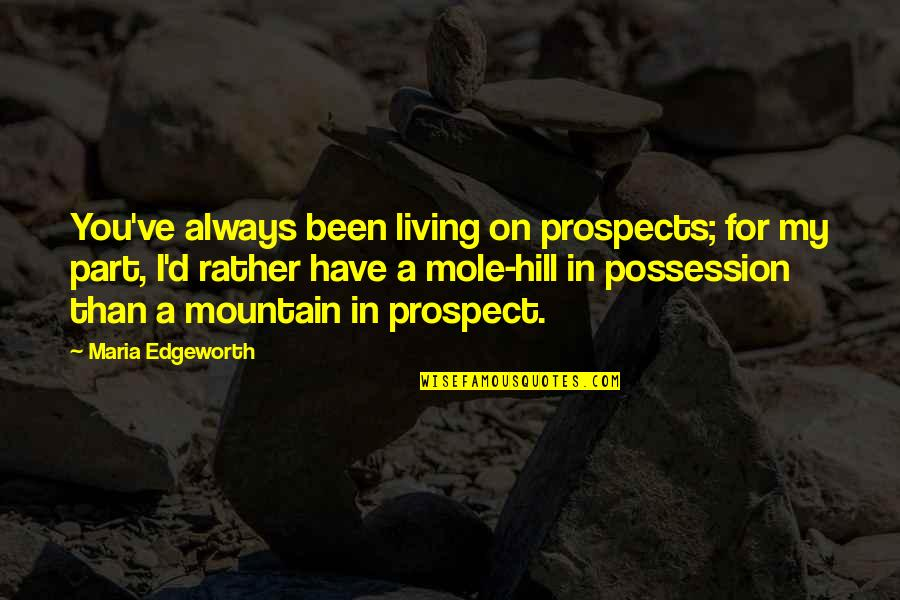 Prospects Quotes By Maria Edgeworth: You've always been living on prospects; for my