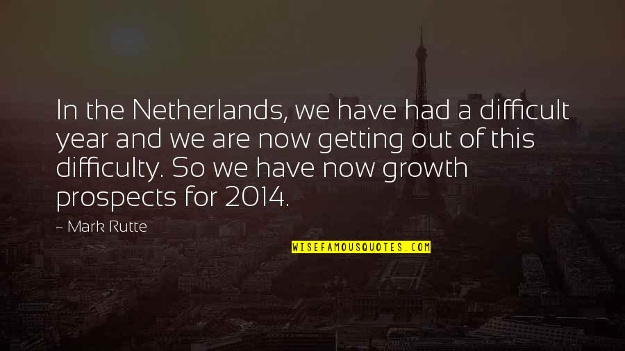 Prospects Quotes By Mark Rutte: In the Netherlands, we have had a difficult