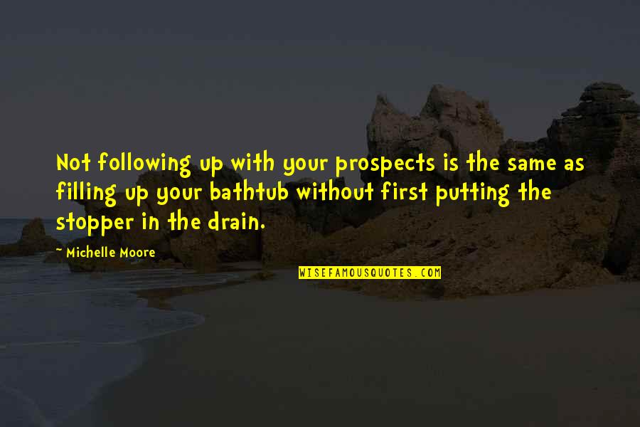 Prospects Quotes By Michelle Moore: Not following up with your prospects is the
