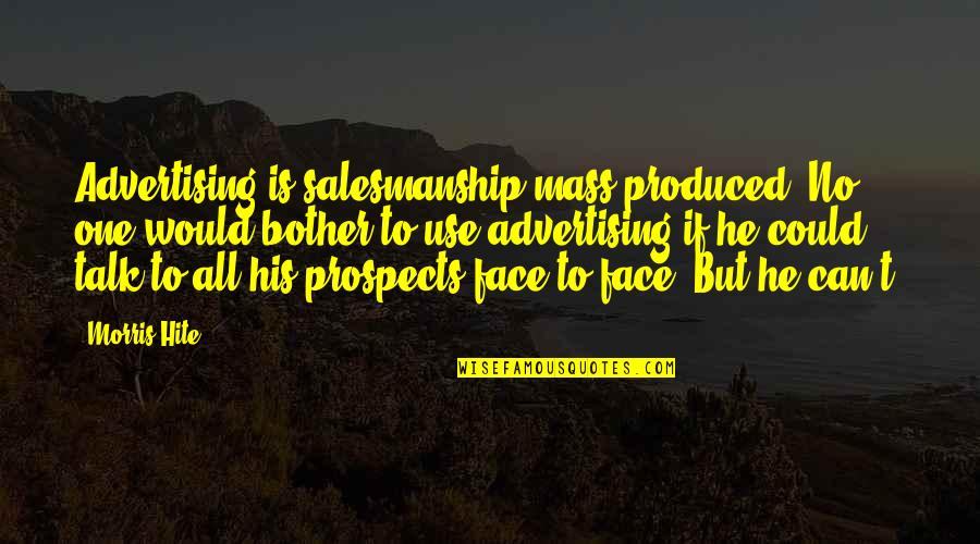 Prospects Quotes By Morris Hite: Advertising is salesmanship mass produced. No one would
