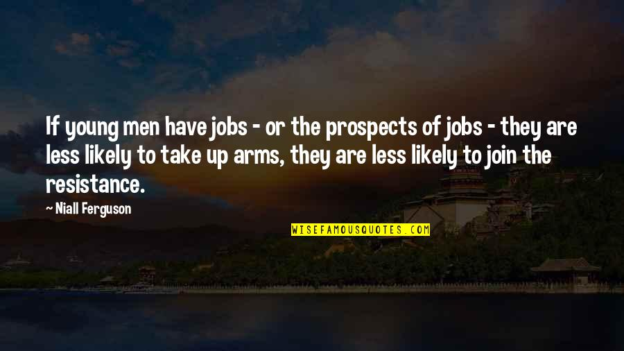 Prospects Quotes By Niall Ferguson: If young men have jobs - or the