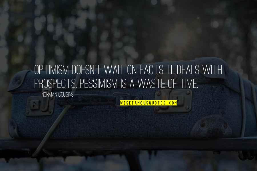 Prospects Quotes By Norman Cousins: Optimism doesn't wait on facts. It deals with