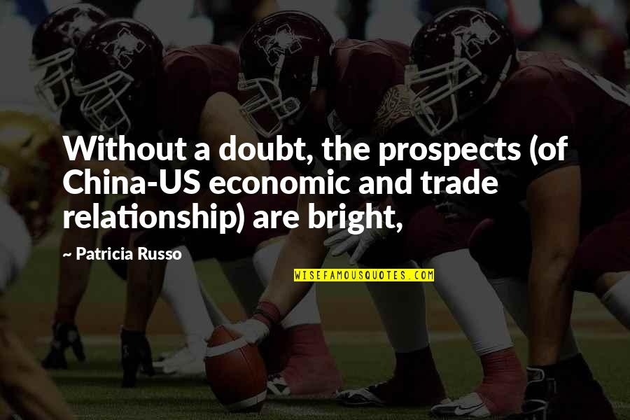 Prospects Quotes By Patricia Russo: Without a doubt, the prospects (of China-US economic