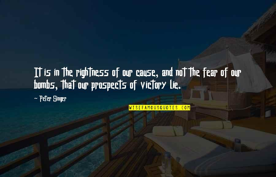 Prospects Quotes By Peter Singer: It is in the rightness of our cause,