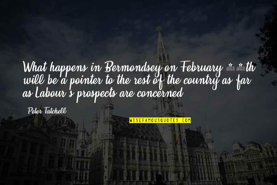 Prospects Quotes By Peter Tatchell: What happens in Bermondsey on February 24th will