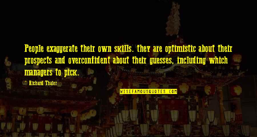 Prospects Quotes By Richard Thaler: People exaggerate their own skills. they are optimistic