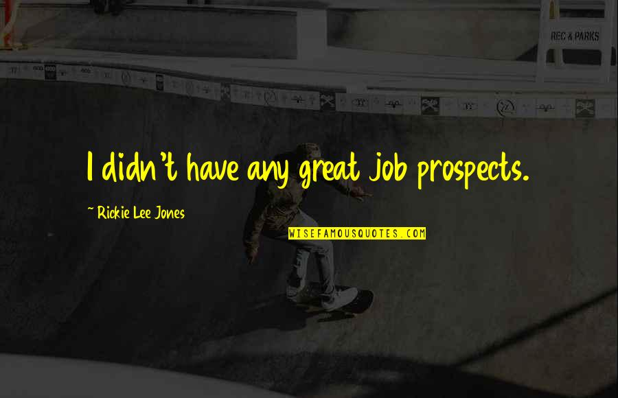 Prospects Quotes By Rickie Lee Jones: I didn't have any great job prospects.