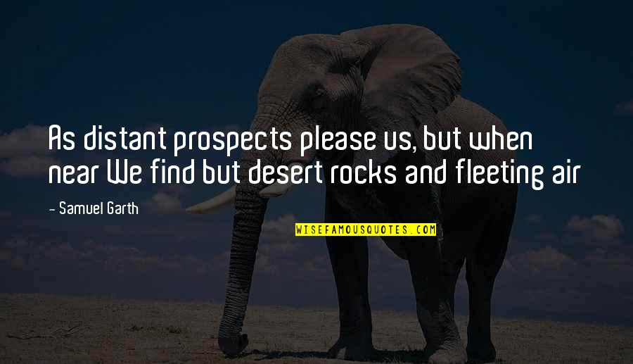 Prospects Quotes By Samuel Garth: As distant prospects please us, but when near