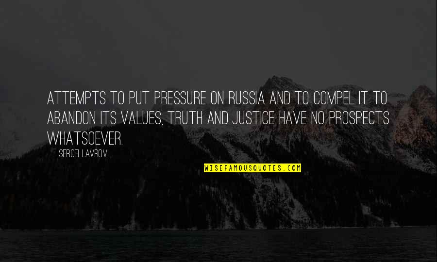 Prospects Quotes By Sergei Lavrov: Attempts to put pressure on Russia and to