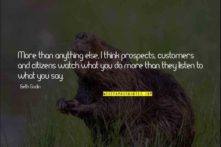 Prospects Quotes By Seth Godin: More than anything else, I think prospects, customers