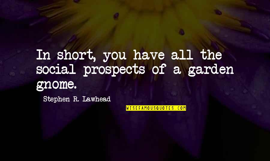 Prospects Quotes By Stephen R. Lawhead: In short, you have all the social prospects