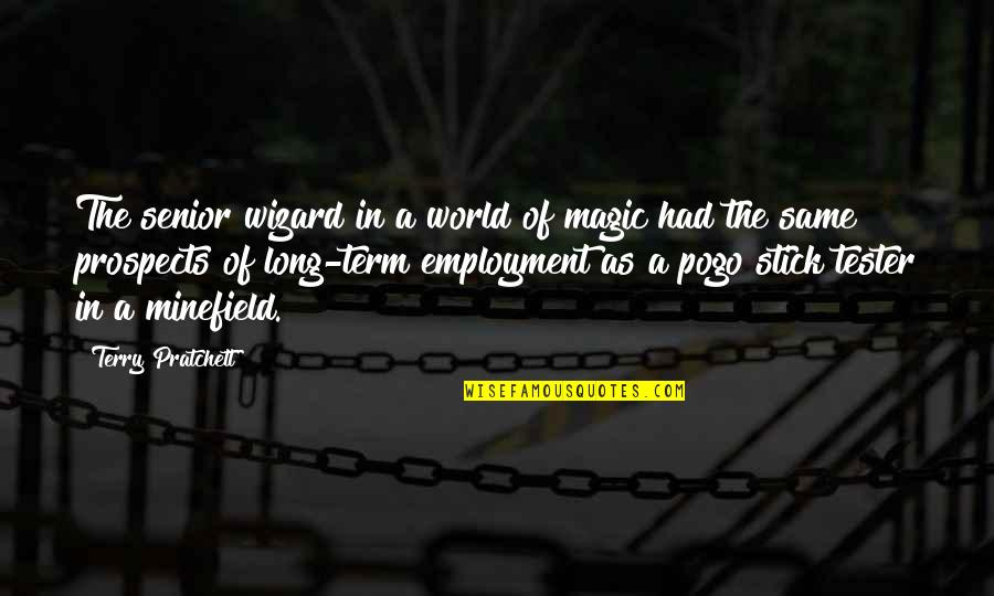 Prospects Quotes By Terry Pratchett: The senior wizard in a world of magic
