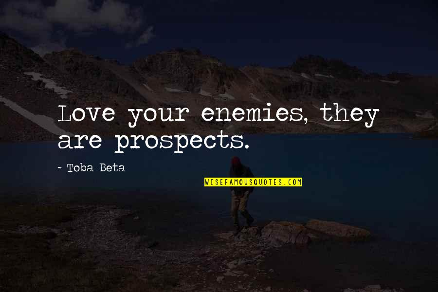 Prospects Quotes By Toba Beta: Love your enemies, they are prospects.