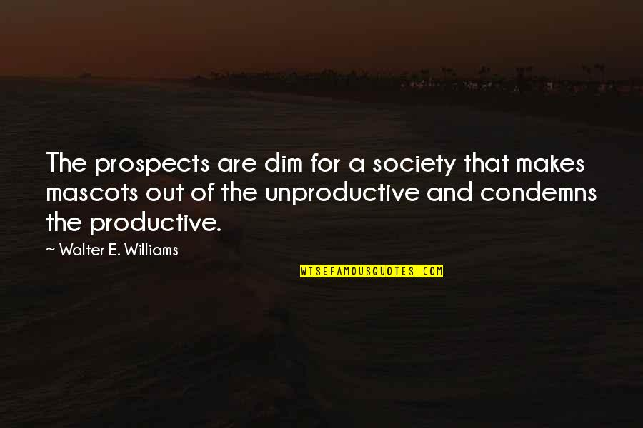 Prospects Quotes By Walter E. Williams: The prospects are dim for a society that