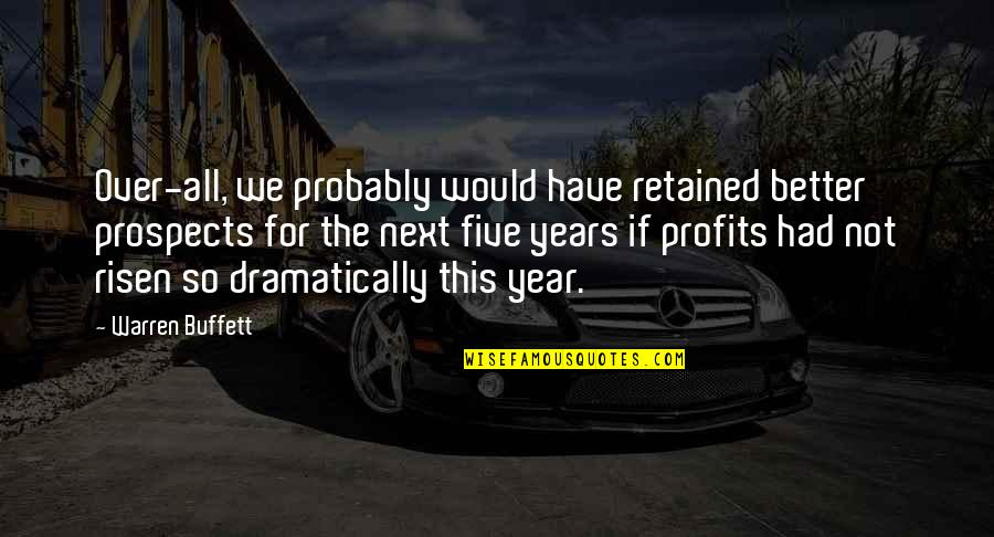 Prospects Quotes By Warren Buffett: Over-all, we probably would have retained better prospects