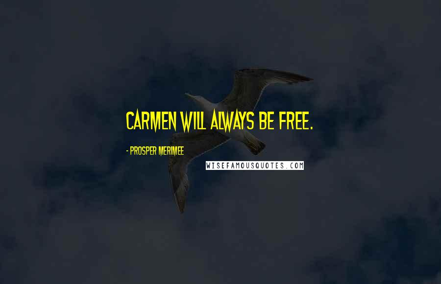 Prosper Merimee quotes: Carmen will always be free.
