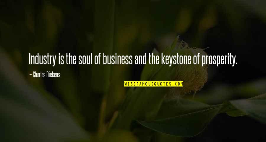 Prosperity In Business Quotes By Charles Dickens: Industry is the soul of business and the
