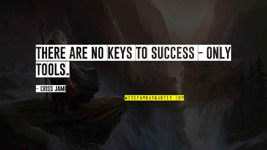 Prosperity In Business Quotes By Criss Jami: There are no keys to success - only