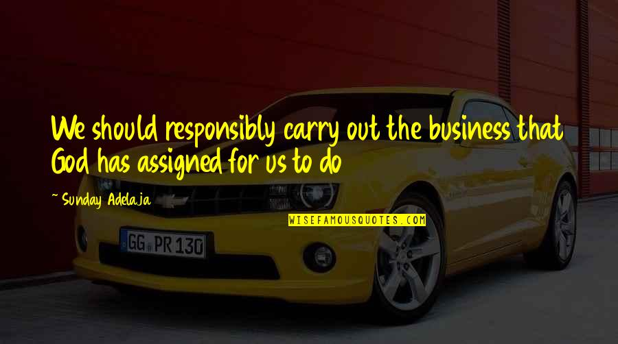 Prosperity In Business Quotes By Sunday Adelaja: We should responsibly carry out the business that
