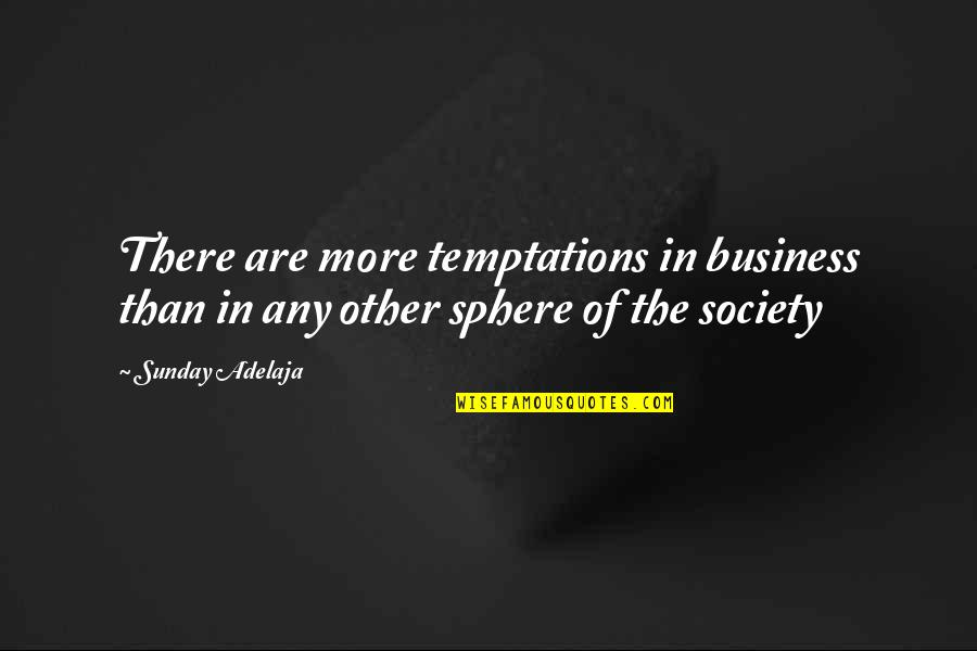 Prosperity In Business Quotes By Sunday Adelaja: There are more temptations in business than in
