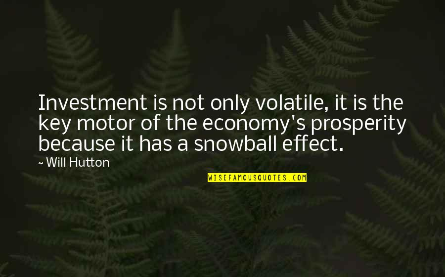 Prosperity In Business Quotes By Will Hutton: Investment is not only volatile, it is the