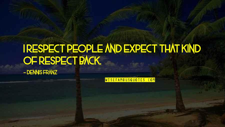 Prosperity Preacher Quotes By Dennis Franz: I respect people and expect that kind of