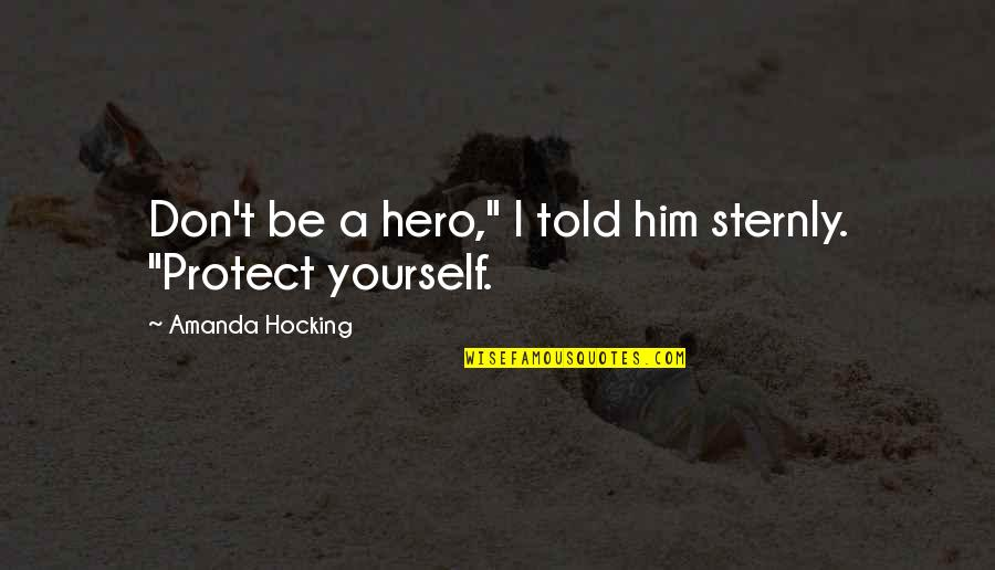 """Protect Him Quotes By Amanda Hocking: Don't be a hero,"""" I told him sternly."""
