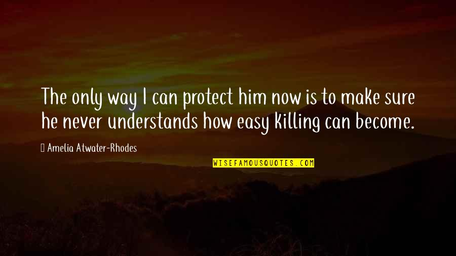 Protect Him Quotes By Amelia Atwater-Rhodes: The only way I can protect him now