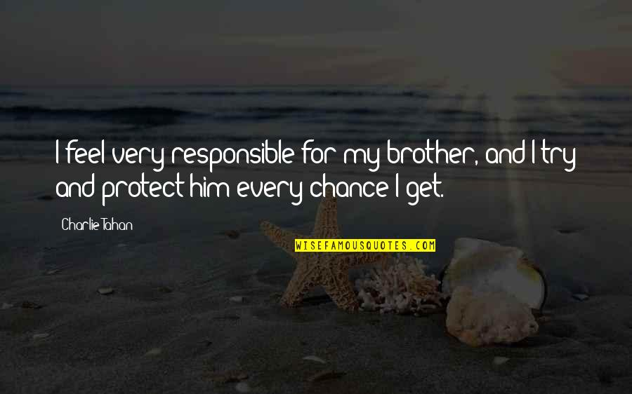 Protect Him Quotes By Charlie Tahan: I feel very responsible for my brother, and